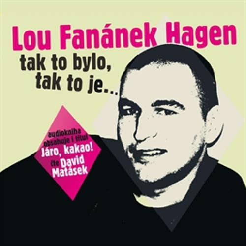 Audiokniha Tak to bylo, tak to je - Lou Fanánek Hagen - David Matásek