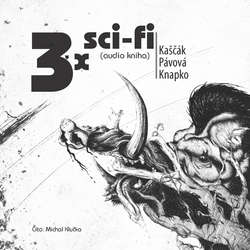 Audiokniha 3x sci-fi - Juraj Kaščák - Michal Klučka
