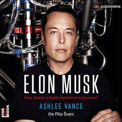 Audiokniha Elon Musk - Ashlee Vance - Filip Švarc