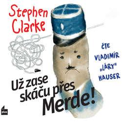 Audiokniha Už zase skáču přes Merde! - Stephen Clarke - Vladimír Hauser