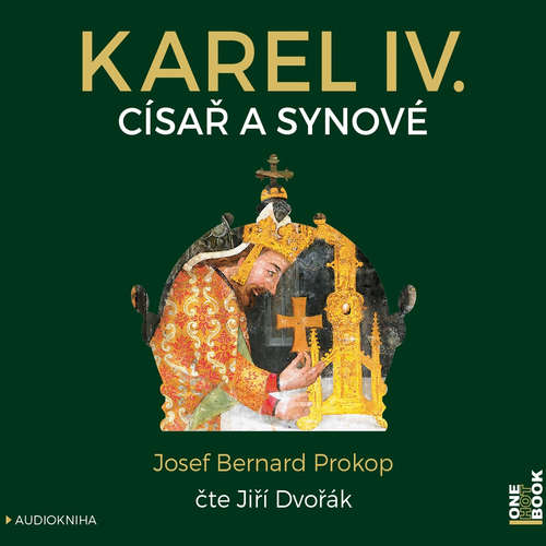 Audiokniha Karel IV. - Císař a synové - Josef Bernard Prokop - Jiří Dvořák