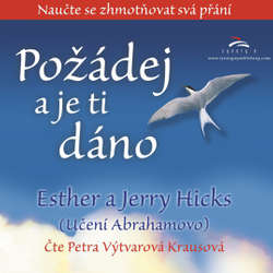 Audiokniha Požádej a je ti dáno - Jerry Hicks - Petra Výtvarová Krausová