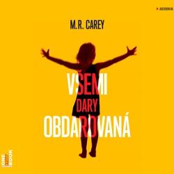 Všemi dary obdarovaná - M. R. Carey (Audiokniha)