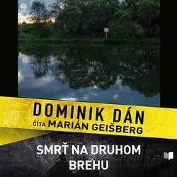 Audiokniha Smrť na druhom brehu - Dominik Dán - Marián Geišberg