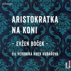 Audiokniha Aristokratka na koni - Evžen Boček - Veronika Khek Kubařová