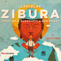 Pěšky mezi buddhisty a komunisty - Ladislav Zibura (Audiokniha)