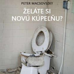 Audiokniha Želáte si novú kúpeľňu? - Peter Macsovszky - Michal Ďuriš