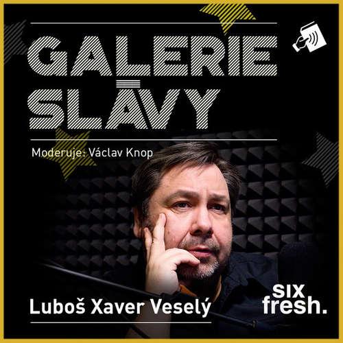 Audiokniha Galerie slávy - Luboš Xaver Veselý - Luboš Xaver Veselý - Václav Knop