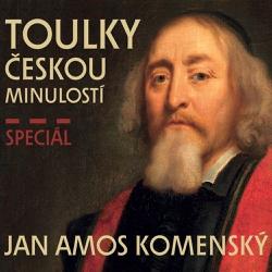 Toulky českou minulostí - speciál Jan Amos Komenský - Josef Veselý (Audiokniha)