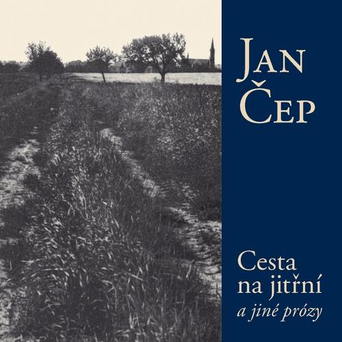 Cesta na jitřní a jiné prózy - Jan Čep (Audiokniha)