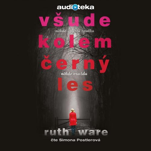Všude kolem černý les - Ruth Ware (Audiokniha)