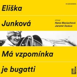 Má vzpomínka je bugatti - Eliška Junková (Audiokniha)