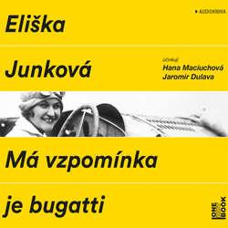 Audiokniha Má vzpomínka je bugatti - Eliška Junková - Hana Maciuchová