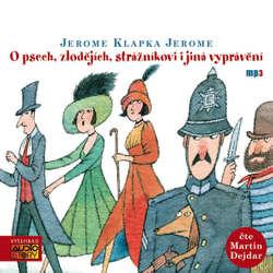 Audiokniha O psech, zlodějích, strážníkovi i jiná vyprávění -  Jerome Klapka Jerome - Martin Dejdar