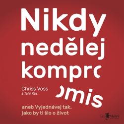 Nikdy nedělej kompromis - Chris Voss (Audiokniha)