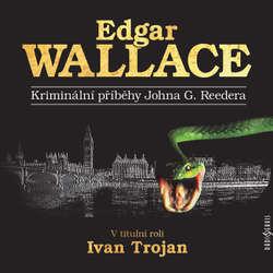 Audiokniha Kriminální příběhy Johna G. Reedera - Edgar Wallace - Miroslav Táborský