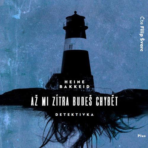 Audiokniha Až mi zítra budeš chybět - Heine Bakkeid - Filip Švarc