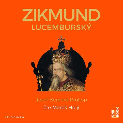Audiokniha Zikmund Lucemburský - Josef Bernard Prokop - Marek Holý