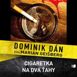 Audiokniha Cigaretka na dva ťahy - Dominik Dán - Marián Geišberg