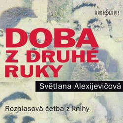 Audiokniha Doba z druhé ruky - Světlana Alexijevičová - Hana Maciuchová