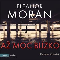 Až moc blízko - Eleanor Moran (Audiokniha)