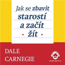 Jak se zbavit starostí a začít žít - Dale Carnegie (Audiokniha)