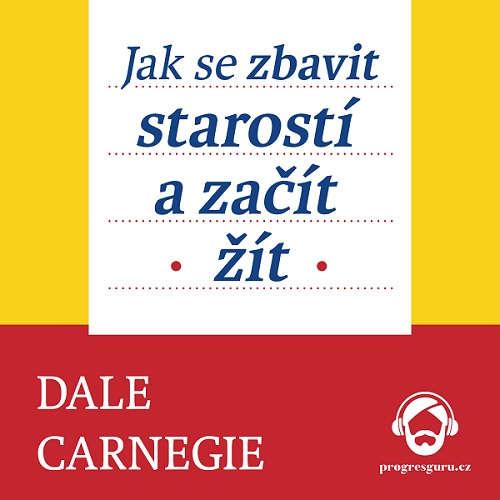 Audiokniha Jak se zbavit starostí a začít žít - Dale Carnegie - Jan Hyhlík