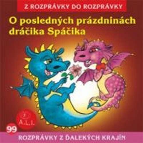 Audiokniha O posledných prázdninách dráčika Spáčika - Z Rozprávky Do Rozprávky - Rôzni Interpreti