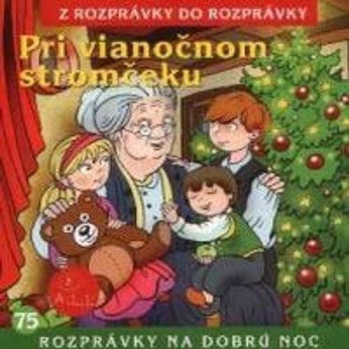 Audiokniha Pri vianočnom stromčeku - Z Rozprávky Do Rozprávky - Rôzni Interpreti
