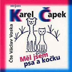 Audiokniha Měl jsem psa a kočku - Karel Čapek - Václav Voska