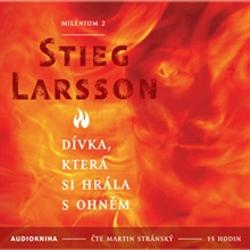 Dívka, která si hrála s ohněm - Milénium II - Stieg Larsson (Audiokniha)