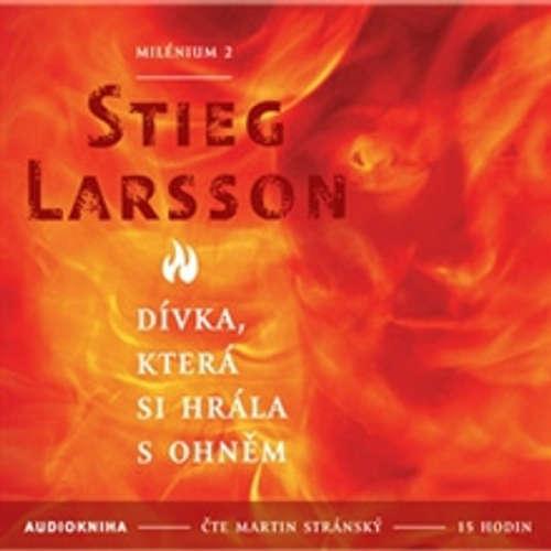 Audiokniha Dívka, která si hrála s ohněm - Milénium II - Stieg Larsson - Martin Stránský