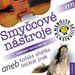 Audiokniha Nebojte se klasiky 17 - Smyčcové nástroje aneb Koňská oháňka tisíckrát jinak - Různí autoři - Pavel Tesař