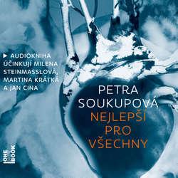 Audiokniha Nejlepší pro všechny - Petra Soukupová - Milena Steinmasslová