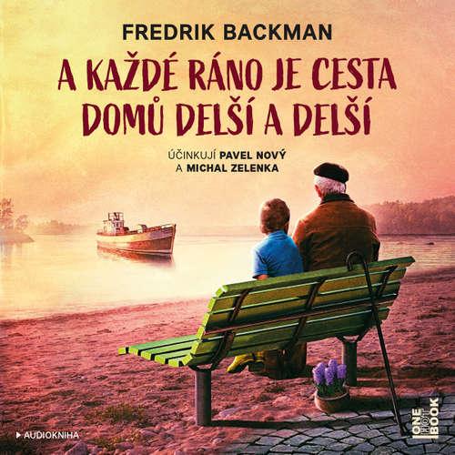 Audiokniha A každé ráno je cesta domů delší a delší - Fredrik Backman - Pavel Nový