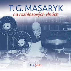 Audiokniha T. G. Masaryk na rozhlasových vlnách -  Různí - Tomáš Garrigue Masaryk