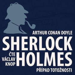 Audiokniha Dobrodružství Sherlocka Holmese 3 - Případ totožnosti - Arthur Conan Doyle - Václav Knop