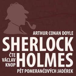 Audiokniha Dobrodružství Sherlocka Holmese 5 - Pět pomerančových jadérek - Arthur Conan Doyle - Václav Knop