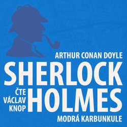 Audiokniha Dobrodružství Sherlocka Holmese 7 - Modrá karbunkule - Arthur Conan Doyle - Václav Knop