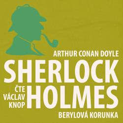 Audiokniha Dobrodružství Sherlocka Holmese 11 - Berylová korunka - Arthur Conan Doyle - Václav Knop
