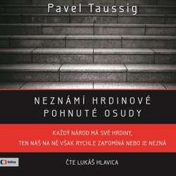 Audiokniha Neznámí hrdinové - Pavel Taussig - Lukáš Hlavica