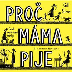Audiokniha Proč máma pije - Gill Sims - Zuzana Slavíková