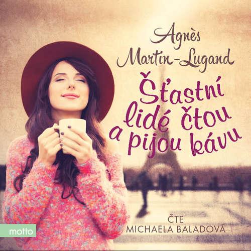 Audiokniha Šťastní lidé čtou a pijou kávu - Agnès Martin-Lugand - Michaela Baladová
