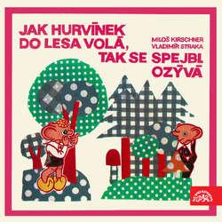 Audiokniha Jak Hurvínek do lesa volá, tak se Spejbl ozývá - Miloš Kirschner - Miloš Kirschner