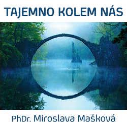 Audiokniha Tajemno kolem nás - Miroslava Mašková - Miroslava Mašková