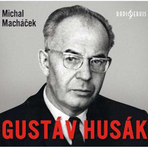 Audiokniha Gustáv Husák - Michal Macháček - Aleš Procházka