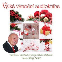 Audiokniha Velká vánoční audiokniha (Vyprávění o vánočních zvycích a tradicích s koledami) - Jaroslav Major - Josef Somr