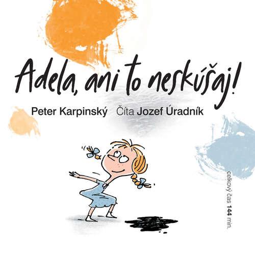 Audiokniha Adela, ani to neskúšaj! - Peter Karpinský - Jozef Úradník