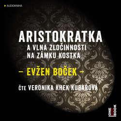 Audiokniha Aristokratka a vlna zločinnosti na zámku Kostka - Evžen Boček - Veronika Khek Kubařová