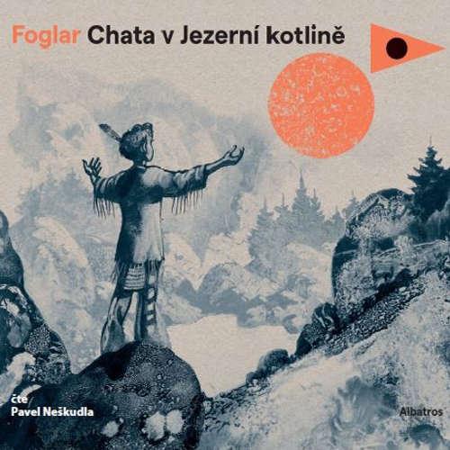 Audiokniha Chata v Jezerní kotlině - Jaroslav Foglar - Pavel Neškudla